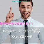 【!!裏ワザ!!】Omiai(オミアイ)無料会員のまま女性とマッチングする方法 3選